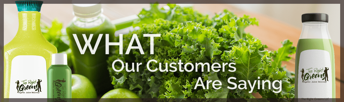 Several The Right Greens products with text over it that says What Our Customers Are Saying
