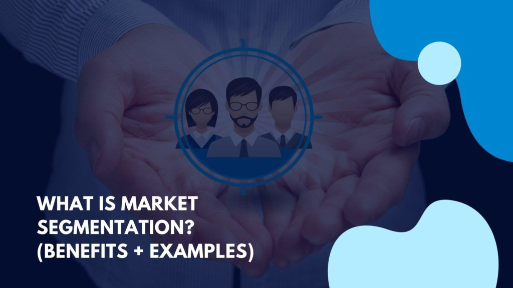 How market segmentation helps you to connect with and convert more customers